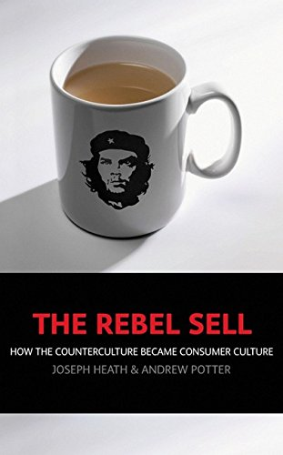 THE REBEL SELL: Why the Culture Can't Be Jammed., by Joseph and Andrew Potter. HEATH