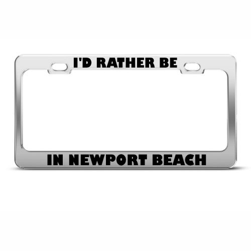 I'd Rather Be In Newport Beach Metal License Plate Frame Tag Holder