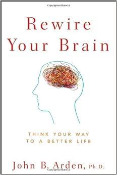 Rewire Your Brain by John Arden