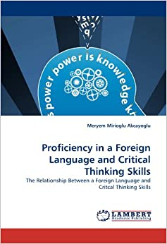 critical thinking in learning a foreign language Studies have also repeatedly shown that foreign language learning increases  critical thinking skills, creativity and flexibility of mind in a world.