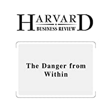 The Danger from Within (Harvard Business Review) (       UNABRIDGED) by David M. Upton, Sadie Creese Narrated by Todd Mundt