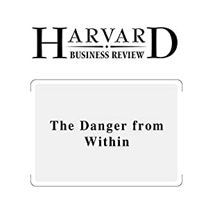 The Danger from Within (Harvard Business Review) Periodical