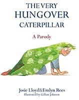 The Very Hungover Caterpillar: A Parody