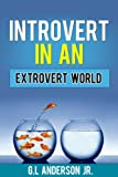 Introvert in an Extrovert World-Finding Ones Inner Strengths and Using them to Your Advantage