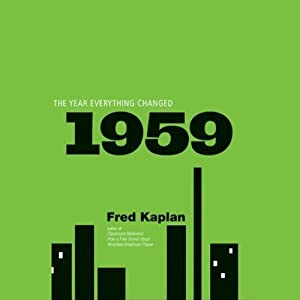 1959: The Year Everything Changed | [Fred Kaplan]