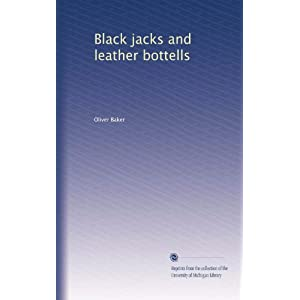 Black jacks and leather bottells Oliver Baker