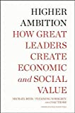 img - for Higher Ambition: How Great Leaders Create Economic and Social Value   [HIGHER AMBITION] [Hardcover] book / textbook / text book