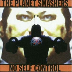 The Planet Smashers - No Self Control - Zortam Music
