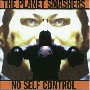 The Planet Smashers - No Self Control - Zortam Music