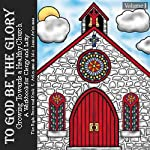 To God Be the Glory - Growing Towards a Healthy Church CD