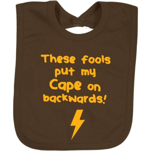 These Fools Put My Cape On Backwards Funny Baby Bib Brown W/ Yellow Font