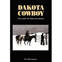 Dakota Cowboy: My Life in the Old Days (Bison Book) by Ike Blasingame
