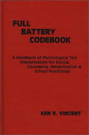 The Full Battery Codebook: A Handbook of Psychological Test Interpretation for Clinical, Counseling, Rehabilitation, and