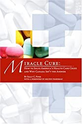 Miracle Cure: How to Solve America's Health-Care Crisis and Why Canada Isn't the Answer