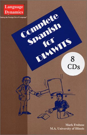 Complete Spanish for Dimwits (8 One Hour CDs/Complete 200 Page Illustrated Text & Tapescript) PDF