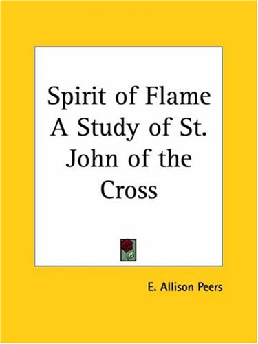 Spirit of Flame: A Study of St John of the Cross, E. ALLISON PETERS