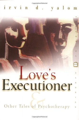 Love's Executioner: & Other Tales of Psychotherapy...