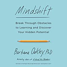 Mindshift: Break Through Obstacles to Learning and Discover Your Hidden Potential | Livre audio Auteur(s) : Barbara Oakley Narrateur(s) : Barbara Oakley