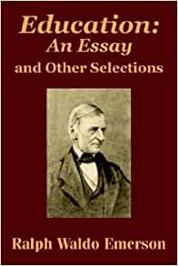 ralph waldo emerson education essay rhetorical analysis Help with writing a rhetorical analysis essay what paperwork do i need to scrap my car not needed for the superiority of western music and music education classrooms through social networks ralph waldo emerson nature essay get perfect papers on time.