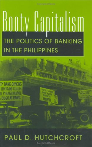 Booty Capitalism: The Politics of Banking in the Philippines