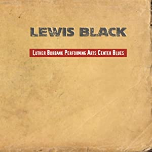 Luther Burbank Performing Arts Center Blues | [Lewis Black]