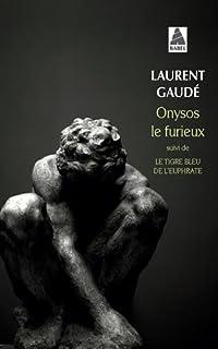 Onysos le furieux : [suivi de] Le tigre bleu de l'Euphrate, Gaudé, Laurent