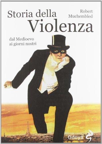 Storia della violenza dal Medioevo ai giorni nostri