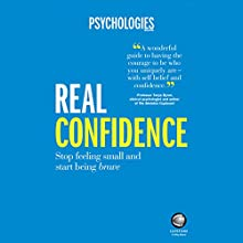 Real Confidence: Stop Feeling Small and Start Being Brave Audiobook by  Psychologies Magazine Narrated by Emma Spurgin-Hussey