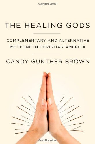 The Healing Gods: Complementary and Alternative Medicine in Christian America PDF