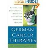 German Cancer Therapies: Natural and Conventional Medicines That Offer Hope and Healing