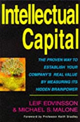 Intellectual Capital: The Proven Way to Establish Your Company's Real Value by Measuring Its Hidden Brainpower