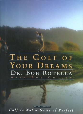 The Golf of Your Dreams, BOB DR. ROTELLA, BOB CULLEN