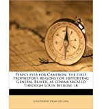 img - for Penn's Plea for Cameron; The First Proprietor's Reasons for Supporting General Beaver, as Communicated Through Louis Belrose, Jr (Paperback) - Common book / textbook / text book