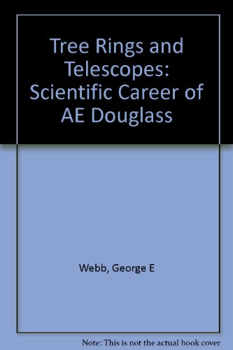 Tree Rings And Telescopes: The Scientific Career Of A.E. Douglass