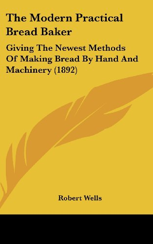 The Modern Practical Bread Baker: Giving The Newest Methods Of Making Bread By Hand And Machinery (1892) front-60186