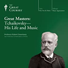 Great Masters: Tchaikovsky - His Life and Music  by The Great Courses Narrated by Professor Robert Greenberg