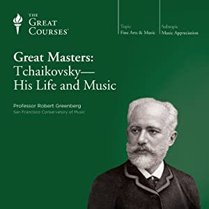 Great Masters: Tchaikovsky - His Life and Music | [The Great Courses]