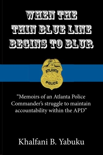 When The Thin Blue Line Begins To Blur: Memoirs of an Atlanta Police Commander's struggle to maintain accountability within the APD PDF