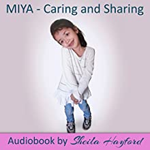 Miya: Caring and Sharing (       UNABRIDGED) by Alverna Winston, Sheila Hayford, What A Word Publishing and Media Group Narrated by Laura Summer