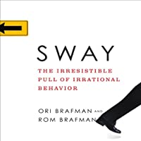 Sway: The Irresistible Pull of Irrational Behavior (       UNABRIDGED) by Rom Brafman, Ori Brafman Narrated by John Apicella