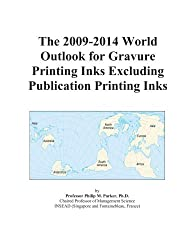 The 2009-2014 World Outlook for Gravure Printing Inks Excluding Publication Printing Inks