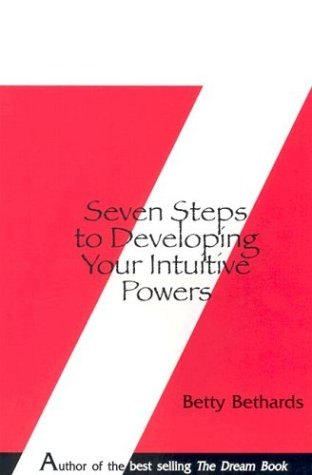 Seven Steps to Developing Your Intuitive Powers: An Interactive Workbook