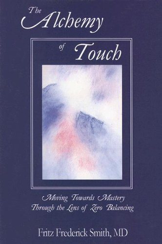 The Alchemy of Touch: Moving Towards Mastery Through the Lens of Zero Balancing (Through Alternative Lenses compare prices)
