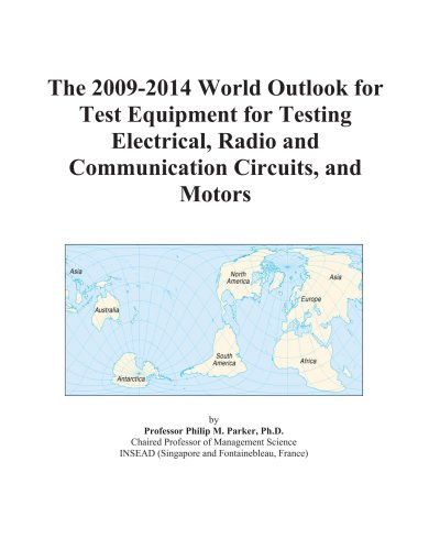 The 2009-2014 World Outlook for Test Equipment for Testing Electrical, Radio and Communication Circuits, and Motors