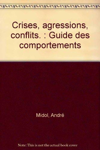Crises, agressions, conflits. : Guide des comportements