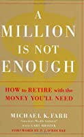 A Million Is Not Enough: How to Retire with the Money You'll Need