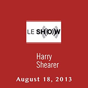 Le Show, August 18, 2013 | [Harry Shearer]