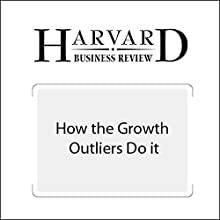 How the Growth Outliers Do It (Harvard Business Review) Other by Rita Gunther McGrath Narrated by Todd Mundt
