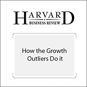 How the Growth Outliers Do It (Harvard Business Review)
