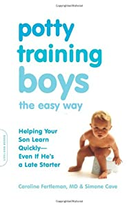Potty Training Boys the Easy Way: Helping Your Son Learn Quickly--Even If He's a Late Starter from Da Capo Lifelong Books